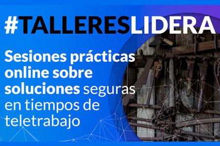 LIDERA NETWORKS: #Tallereslidera, sesiones online prácticas sobre soluciones seguras en tiempos de teletrabajo