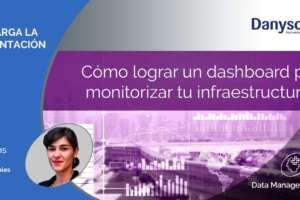 Cómo lograr un dashboard para monitorizar tu infraestructura TI