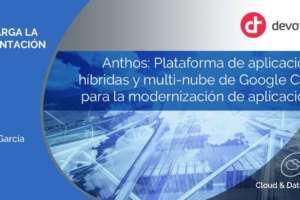 Anthos: Plataforma de aplicaciones híbridas y multi-nube de Google Cloud para la modernización de aplicaciones