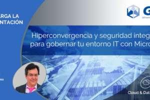 Hiperconvergencia y seguridad integrada para gobernar tu entorno IT con Microsoft