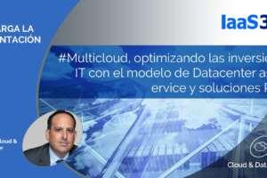 #Multicloud, optimizando las inversiones IT con el modelo de Datacenter as a Service y soluciones PaaS