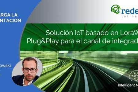 Solución IoT basado en LoraWAN, Plug&Play para el canal de integradores