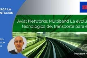 Aviat Networks: Multiband La evolución tecnológica del transporte para el 5G.