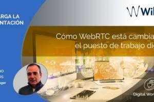Cómo WebRTC está cambiando el puesto de trabajo digital