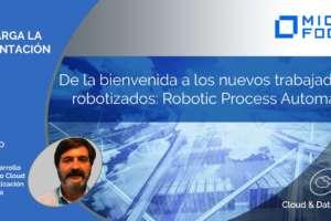 De la bienvenida a los nuevos trabajadores robotizados: Robotic Process Automation