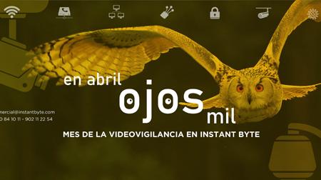 INSTANT BYTE: En abril, ojos mil. Mes de la videovigilancia en Instant Byte