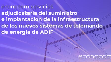 ECONOCOM Servicios, adjudicataria del suministro e implantación de la infraestructura base de los nuevos sistemas de telemando de energía de ADIF